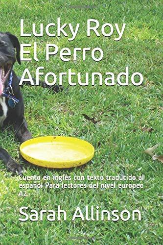 Lucky Roy El Perro Afortunado: Cuento en inglés con texto traducido al español Para lectores del nivel europeo A2