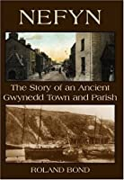 Nefyn – The Story of an Ancient Gwynedd Town and Parish
