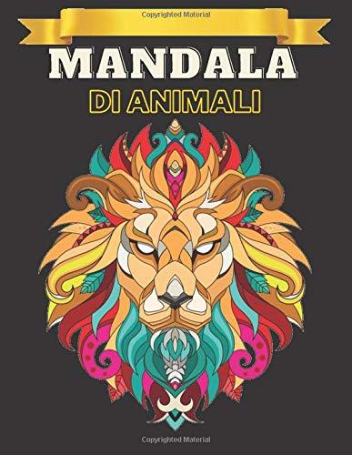 Mandala di animali: 73 mandala animali per bambini dai 12 anni in su, Libro da colorare per bambini e adulti con animali Mandala (leoni, elefanti, gufi, cavalli, cani,...)