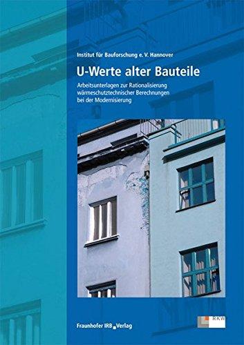 U-Werte alter Bauteile.: Arbeitsunterlagen zur Rationalisierung wärmeschutztechnischer Berechnungen bei der Modernisierung.
