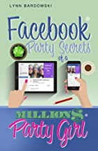 Facebook Party Secrets of a Million Dollar Party Girl (Direct Sales Success Secrets) (Volume 2)
