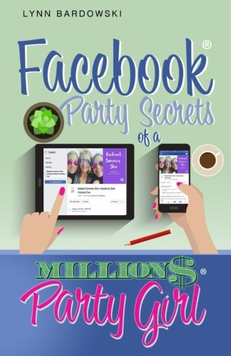 Facebook Party Secrets of a Million Dollar Party Girl (Direct Sales Success Secrets) (Volume 2)