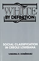 White by Definition: Social Classification in Creole Louisiana