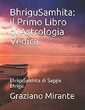 BhriguSamhita: il Primo Libro di Astrologia Vedica.: BhriguSamhita di Saggio Bhrigu.