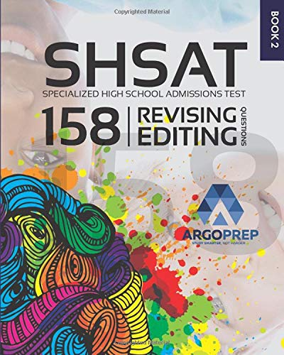 SHSAT Prep: 158 Revising/Editing Practice Questions   Specialized High School Admissions Test by ArgoPrep