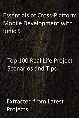 Essentials of Cross-Platform Mobile Development with Ionic 5: Top 100 Real Life Project Scenarios and Tips - Extracted from Latest Projects (English Edition)
