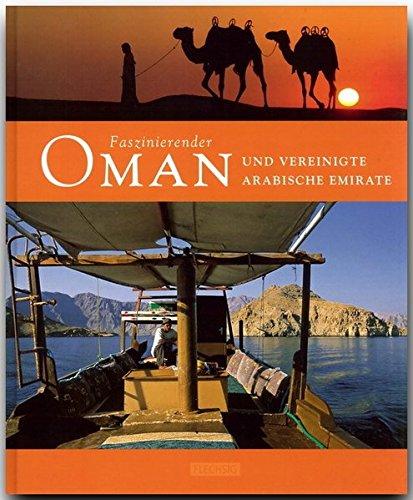 Faszinierender OMAN und die VEREINIGTEN ARABISCHEN EMIRATE - Ein Bildband mit über 110 Bildern - FLECHSIG Verlag...