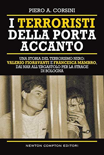 I terroristi della porta accanto. Storie del terrorismo nero: Valerio Fioravanti e Francesca Mambro, dalla militanza nei NAR all'ergastolo per la strage di Bologna