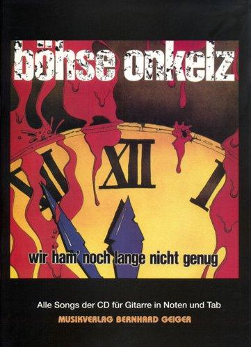 Böhse Onkelz - Wir ham noch lange nicht genug (Songbook - Notenbuch) für Gesang, Gitarre, Tabulatur