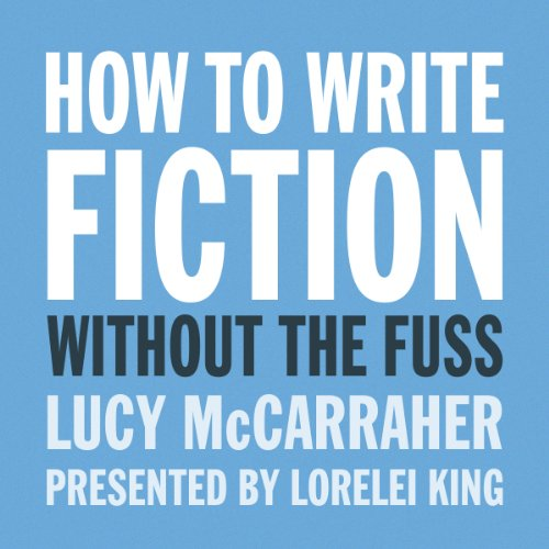 How to Write Fiction Without the Fuss audiobook cover art