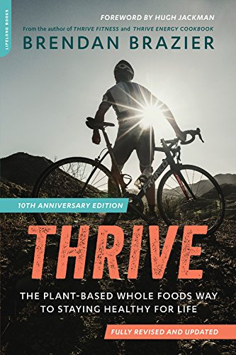 Thrive, 10th Anniversary Edition: The Plant-Based Whole Foods Way to...