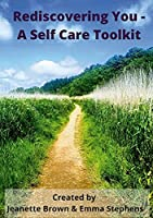 Rediscovering You: A Self Care Toolkit