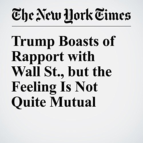 Trump Boasts of Rapport with Wall St., but the Feeling Is Not Quite Mutual cover art
