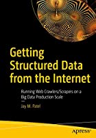 Getting Structured Data from the Internet: Running Web Crawlers/Scrapers on a Big Data Production Scale Front Cover