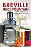 My Breville Juice Fountain Juice Extractor Recipe Book: 101 Superfood Juice Recipes for Energy, Health and Weight Loss! (Breville Juice Fountain Recipes)