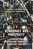 Democracy and Prosperity: Reinvention of Capitalism in a Turbulent Century - Torben Iversen