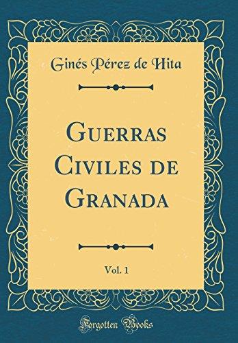 Guerras Civiles de Granada, Vol. 1 (Classic Reprint)