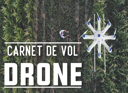 Carnet de vol drone: carnet de vol pour pilote   journal de bord et suivi de vol de drone   carnet pilote de drone   120 fiches pour notes vos vols ... Hélicoptère, Planeur et Ascension Ballon.