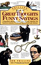 Phillips' Book of Great Thoughts & Funny Sayings: A Stupendous Collection of Quotes, Quips, Epigrams, Witticisms, and Humorous Comments. For Personal Enjoyment and Ready Reference.