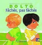 Fâchés pas fâchés - Docteur Catherine Dolto - de 2 à 7 ans