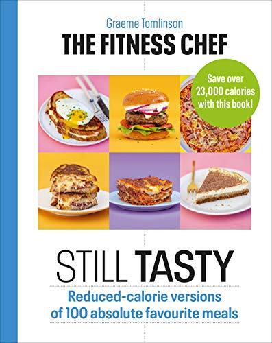 The Fitness Chef: Still Tasty: Reduced-calorie versions of 100 absolute favourite meals (English Edition)