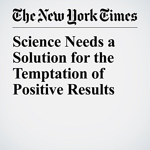 Science Needs a Solution for the Temptation of Positive Results copertina