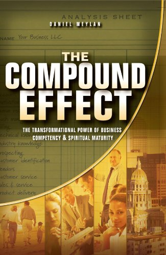 The Compound Effect: The Transformational Power of Business Competency & Spiritual Maturity (English Edition)