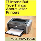 17 Insane But True Things About Laser Printers (English Edition)