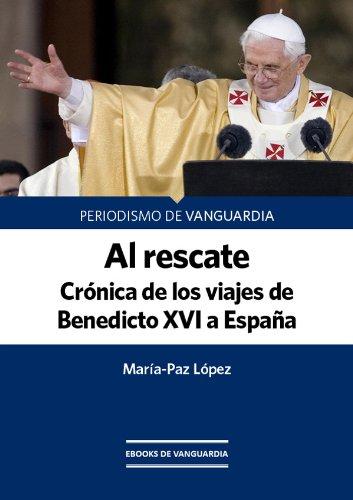Al rescate. Crónica de los tres viajes de Benedicto XVI a España