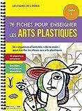 76 fiches pour enseigner les arts plastiques Cycle 1