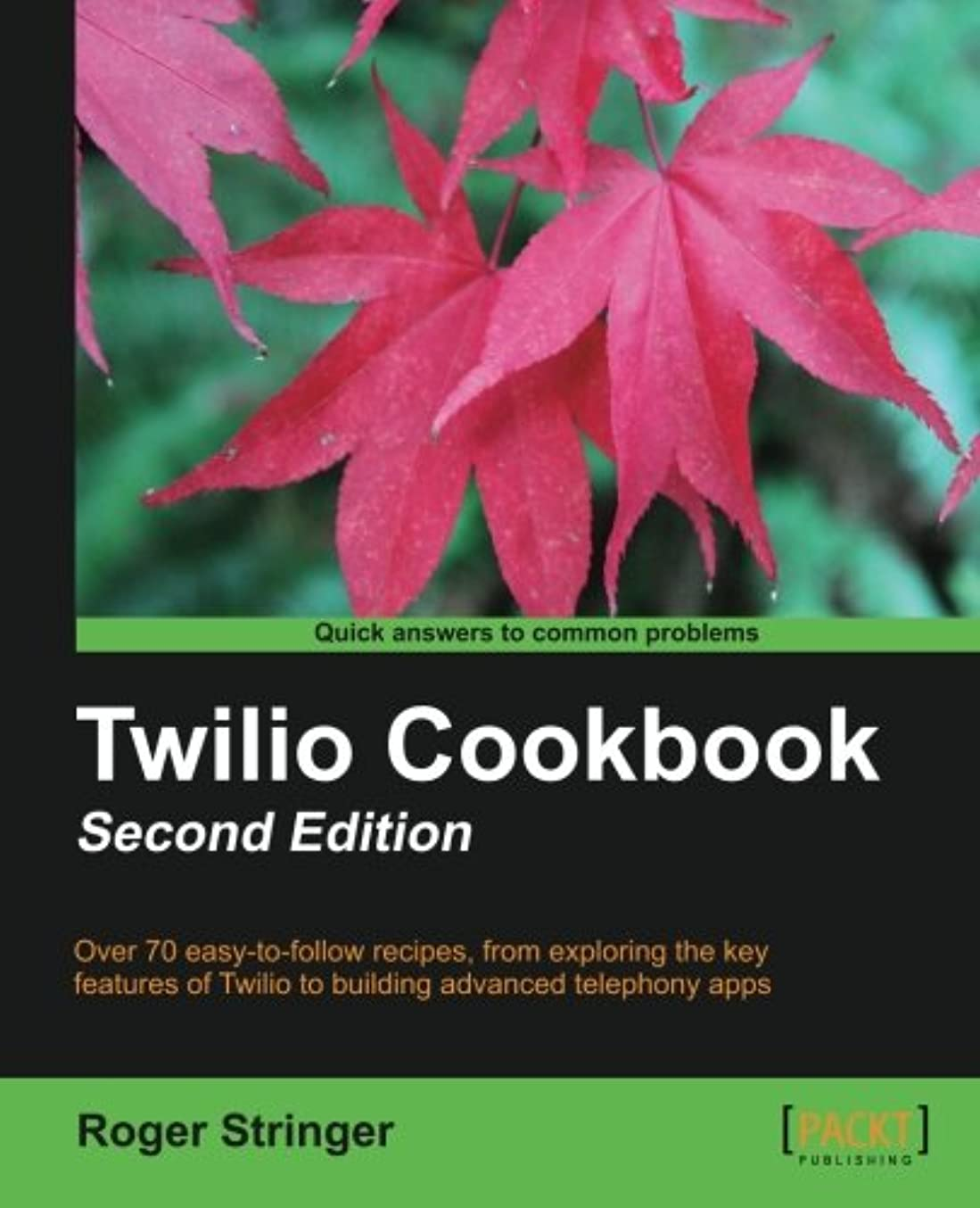 明確なエスカレート鉄Twilio Cookbook: Over 70 Easy-to-follow Recipes, from Exploring the Key Features of Twilio to Building Advanced Telephony Apps