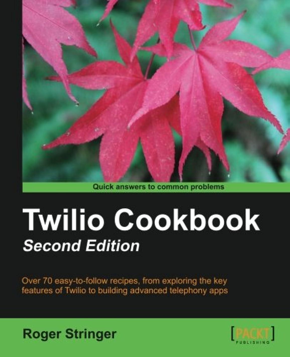 人種書道コンデンサーTwilio Cookbook: Over 70 Easy-to-follow Recipes, from Exploring the Key Features of Twilio to Building Advanced Telephony Apps