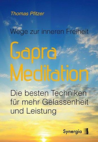 Gapra-Meditation: Wege zur inneren Freiheit - Die besten Techniken für mehr Gelassenheit und Leistung