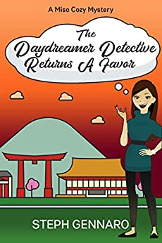 The Daydreamer Detective Returns A Favor (Miso Cozy Mysteries Book 4) by [Steph Gennaro]