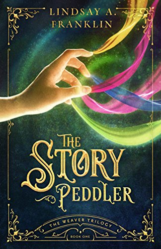 The Story Peddler (The Weaver Trilogy Book 1) by [Lindsay A. Franklin]