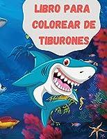 Libro para colorear de tiburones: Un asombroso libro para colorear con tiburones, gales y otros espectaculares animales del mar Libro de actividades creativas y relajantes para niños y niñas perfecto para todas las edades