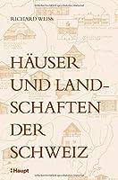 Weiss, R: Haeuser und Landschaften der Schweiz