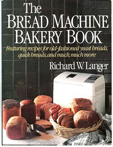 The Bread Machine Bakery Book