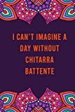 I can't imagine a day without chitarra battente: funny notebook for women men, cute journal for writing, appreciation birthday christmas gift for chitarra battente lovers