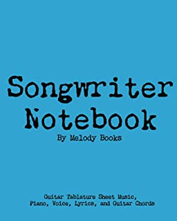 Songwriter Notebook: Guitar Tablature Sheet Music, Piano, Voice, Lyrics, and Guitar Chords: 8 x 10 matte cover 100 pages (...