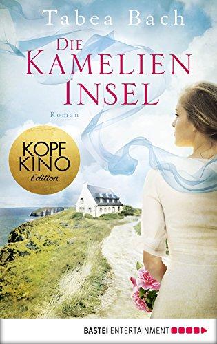 Die Kamelien-Insel: Roman (Kamelien-Insel-Saga 1)