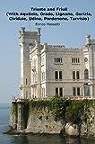 Trieste and Friuli (With Aquileia, Grado, Lignano, Gorizia, Cividale, Udine, Pordenone, Tarvisio)