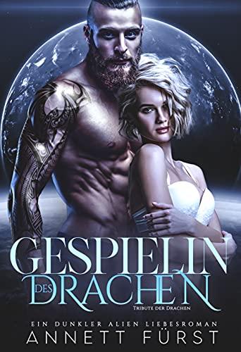 Gespielin des Drachen: Ein dunkler Alien Liebesroman (Tribute der Drachen 5)