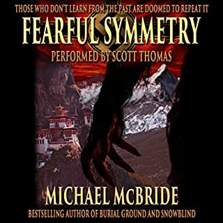 Fearful Symmetry     A Thriller              By:                                                                                                                                 Michael McBride                               Narrated by:                                                                                                                                 Scott Thomas                      Length: 11 hrs and 3 mins     166 ratings     Overall 3.9