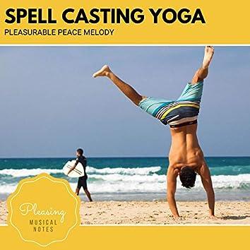 Spell Casting Yoga - Pleasurable Peace Melody