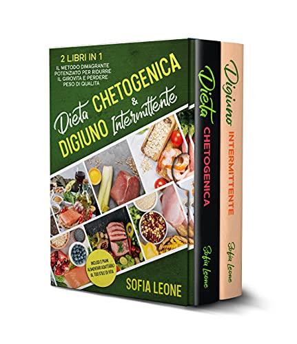Dieta Chetogenica e Digiuno Intermittente: 2 Libri in 1: Il Metodo...