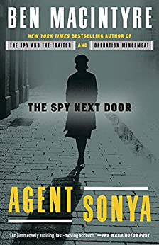 Agent Sonya: Moscow's Most Daring Wartime Spy by [Ben Macintyre]