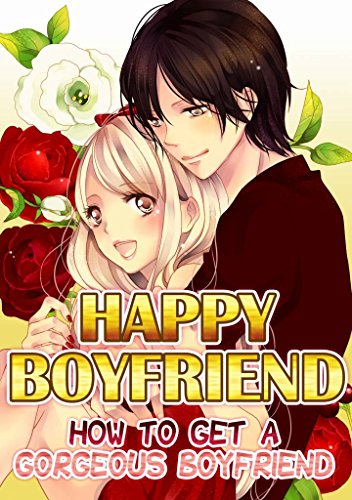 HAPPY BOYFRIEND (TL Manga): HOW TO GET A GORGEOUS BOYFRIEND (English Edition)
