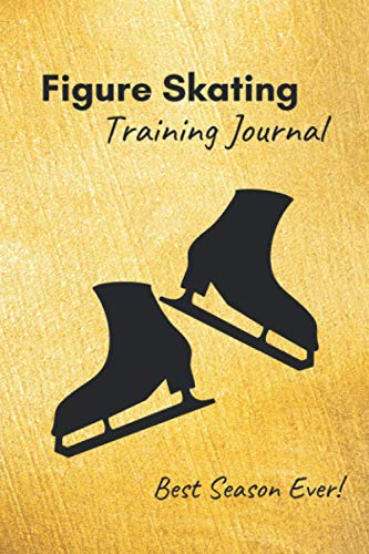 Compare Textbook Prices for Figure Skating Training Journal: Training log SPECIFIC TO FIGURE SKATING – gold cover – inspiring notebook including prompts to track practices, ... the best season ever 6x9, 230 pages  ISBN 9798597389554 by Passion, Ice Skating