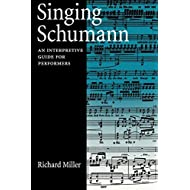 Singing Schumann: An Interpretive Guide for Performers by Miller Richard (2005-04-28) Paperback